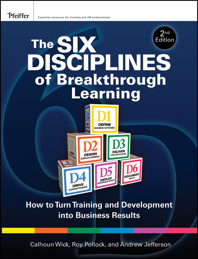 The Six Disciplines of Breakthrough Learning By: Andy Jefferson,Calhoun W. Wick,Roy V. H. Pollock