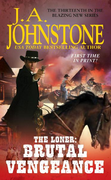 The Loner: Brutal Vengeance By: J.A. Johnstone