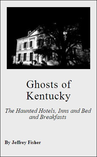 Ghosts of Kentucky: The Haunted Hotels, Inns and Bed and Breakfasts