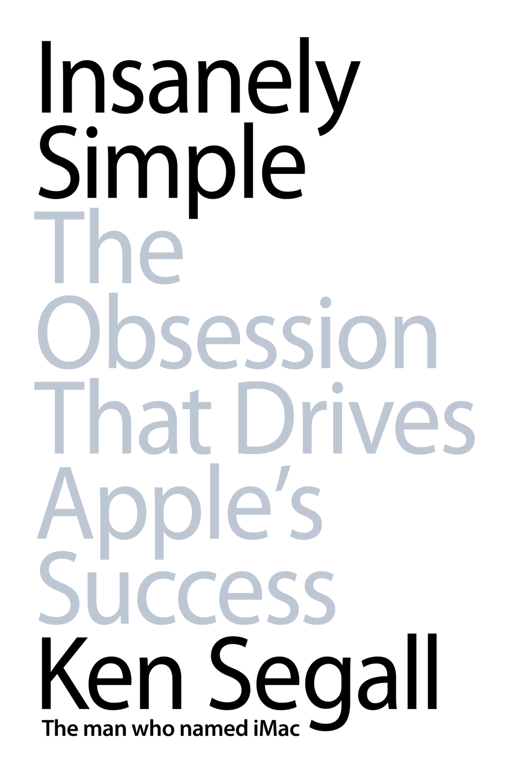 Insanely Simple The Obsession That Drives Apple's Success