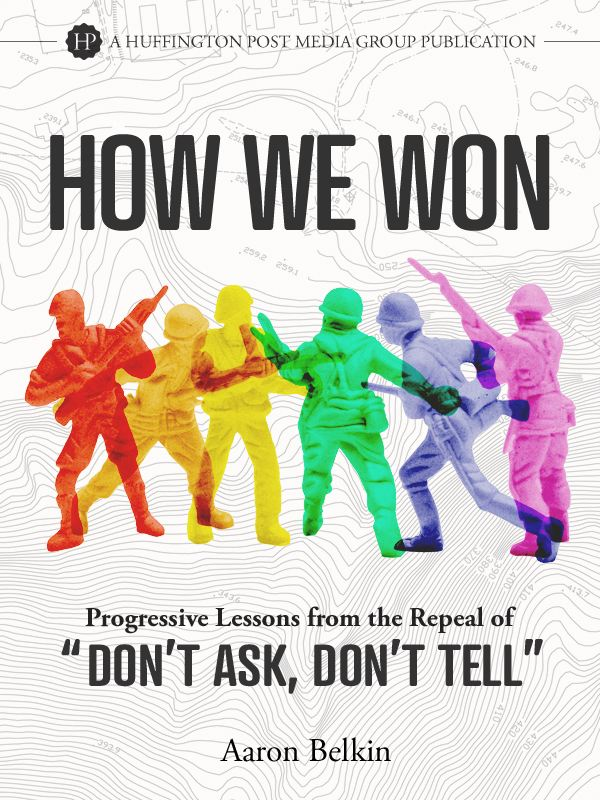 How We Won: Progressive Lessons from the Repeal of 'Don't Ask, Don't Tell' By: Aaron Belkin