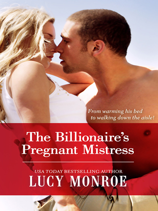 The Billionaire's Pregnant Mistress By: Lucy Monroe