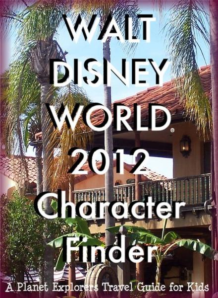 Walt Disney World 2013 Character Finder: A Planet Explorers Travel Guide for Kids By: Planet Explorers