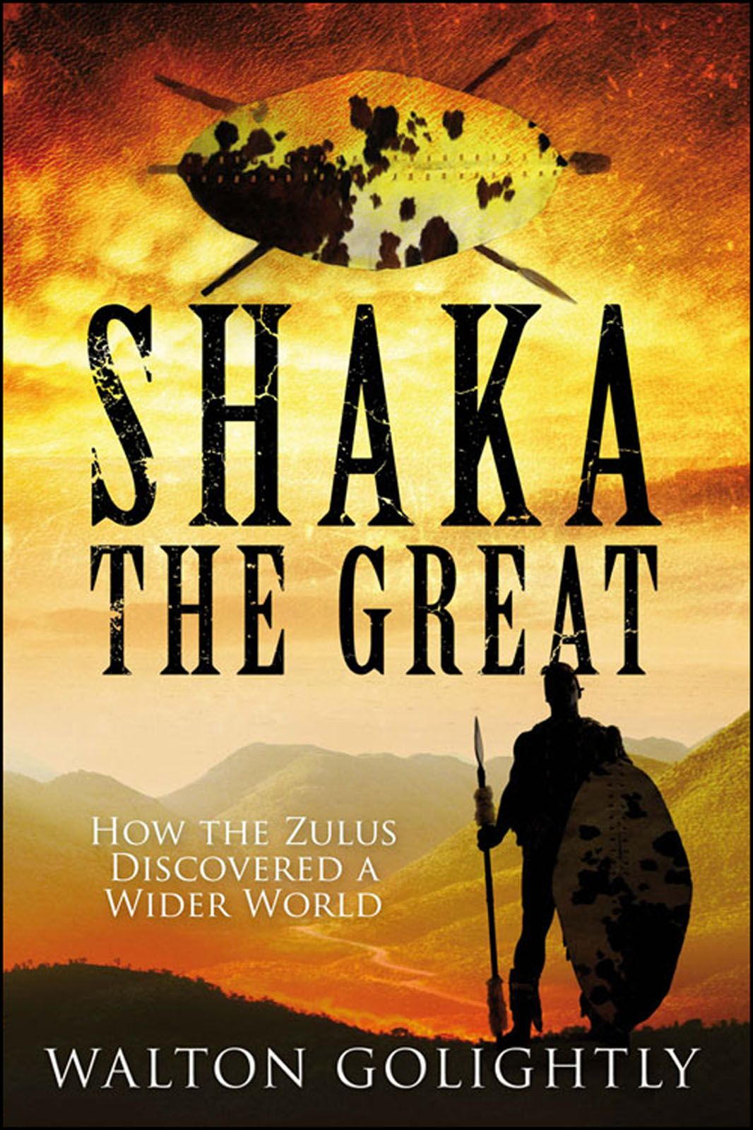 Shaka the Great: The Epic Story of the Zulu Empire By: Walton Golightly