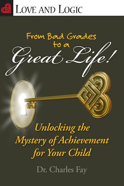 From Bad Grades to a Great Life!: Unlocking the Mystery of Achievement for Your Child By: Fay, Dr. Charles