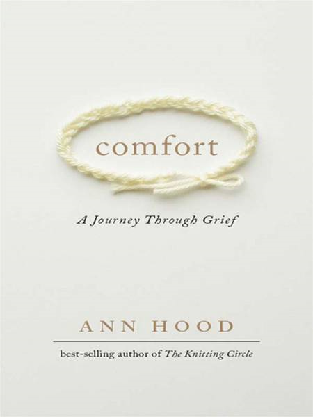 Comfort: A Journey Through Grief By: Ann Hood