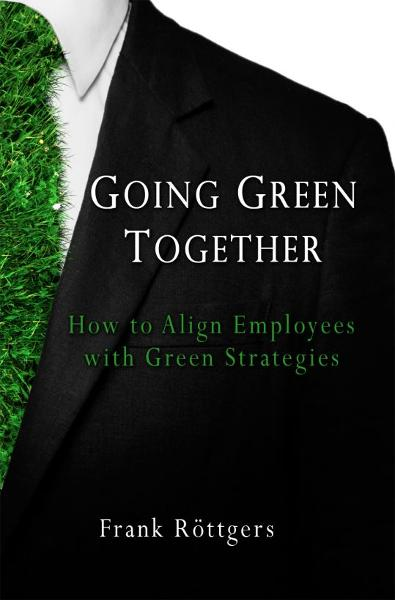 Going Green Together: How to Align Employees with Green Strategies