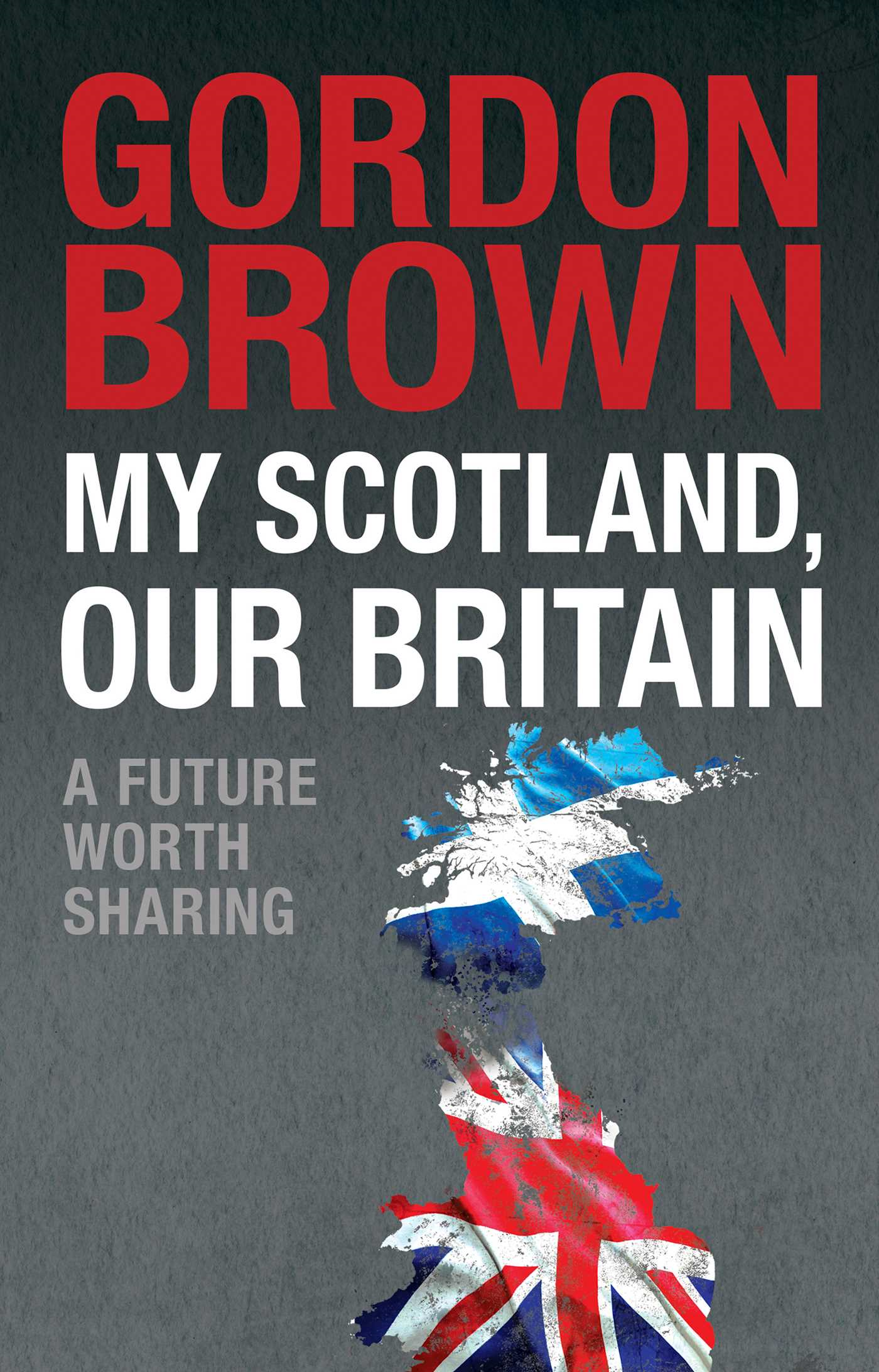 My Scotland,  Our Britain A Future Worth Sharing