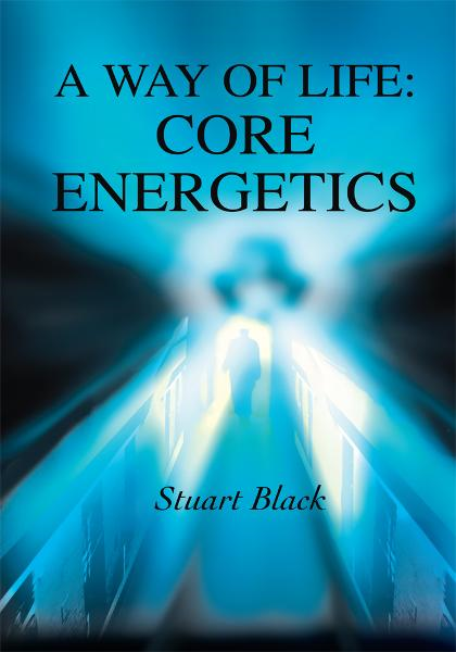 A Way of Life: Core Energetics By: Stuart Black