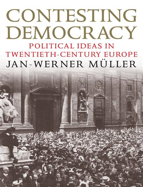 Contesting Democracy: Political Ideas in Twentieth-Century Europe By: Jan-Werner Muller