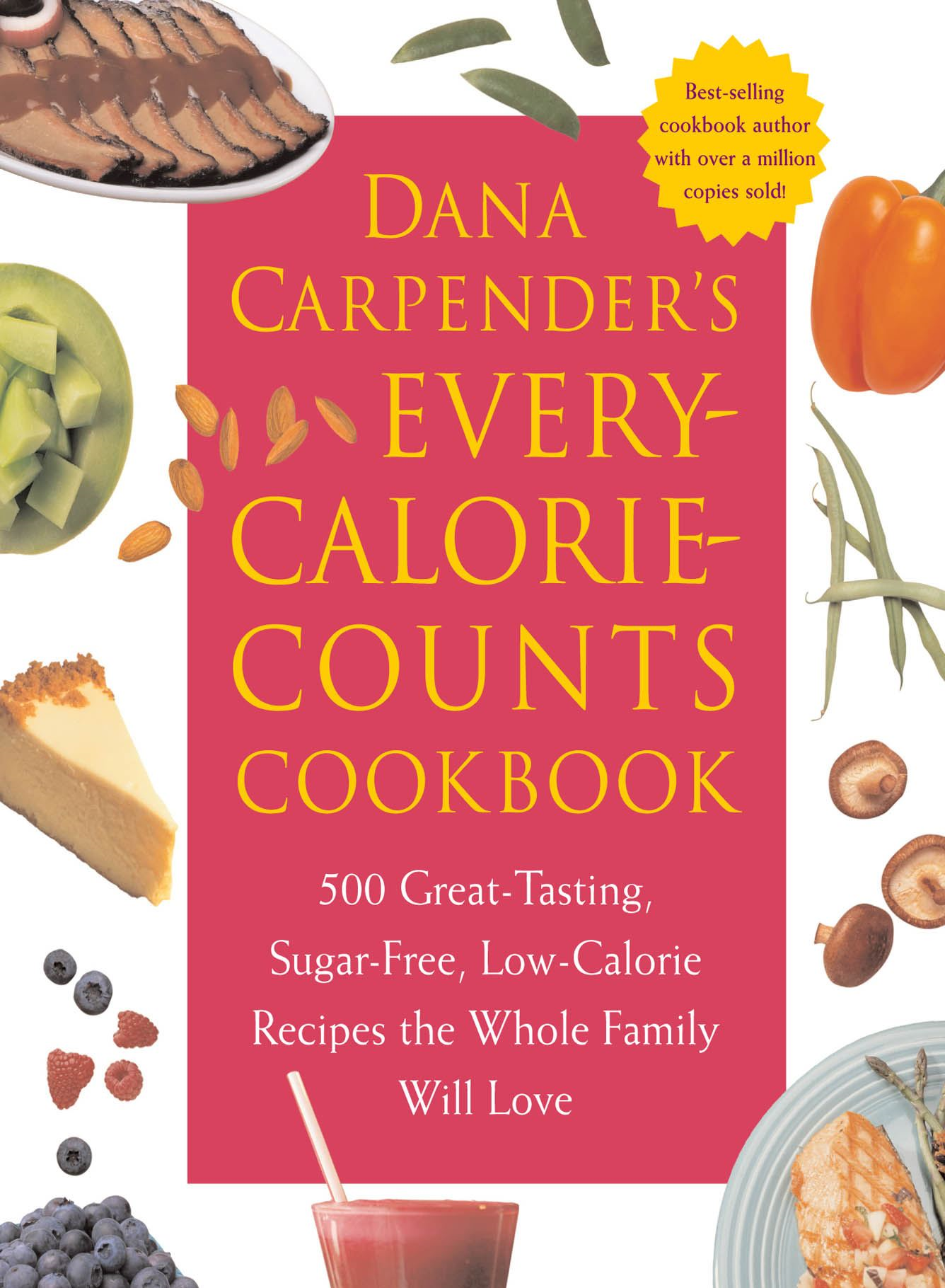 Dana Carpender's Every Calorie Counts Cookbook: 500 Great-Tasting, Sugar-Free, Low-Calorie Recipes that the Whole Family Will Love By: Dana Carpender