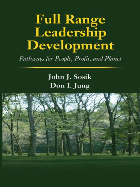 Full Range Leadership Development: Pathways for People, Profit and Planet By: Dongil (Don) Jung,John J. Sosik