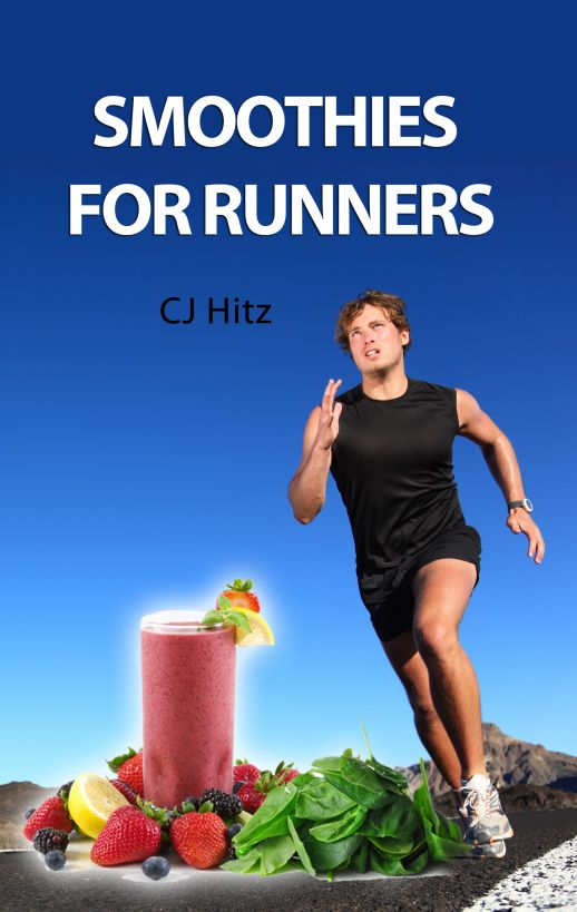 Smoothies For Runners: 32 Proven Smoothie Recipes to Take Your Running Performance to the Next Level, Decrease Your Recovery Time and Allow You to Run Injury-free