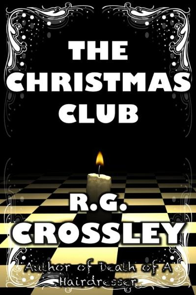 The Christmas Club By: R.G. Crossley