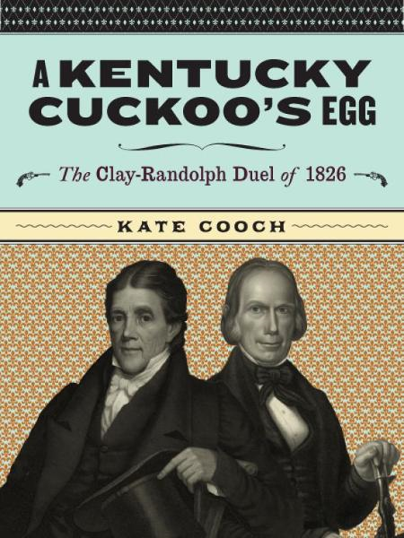 A Kentucky Cuckoo's Egg: The Clay-Randolph Duel of 1826