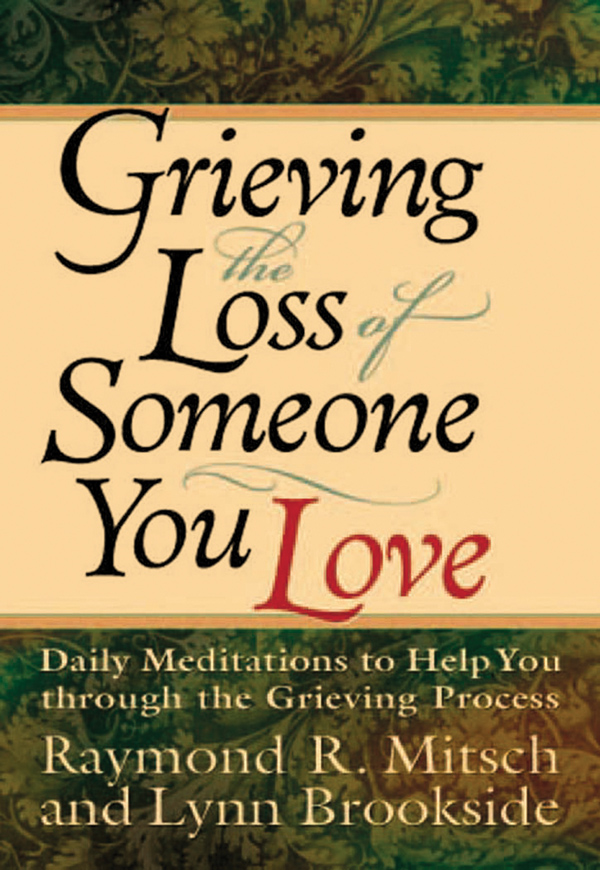 Grieving the Loss of Someone You Love: Daily Meditations to Help You Through the Grieving Process By: Lynn Brookside,Raymond Mitsch
