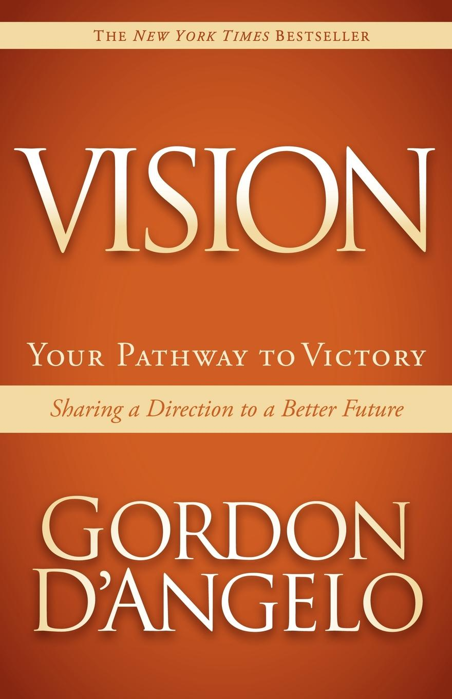 Vision: Your Pathway to Victory By: Gordon D'Angelo