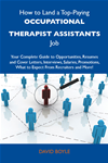 How To Land A Top-Paying Occupational Therapist Assistants Job: Your Complete Guide To Opportunities, Resumes And Cover Letters,