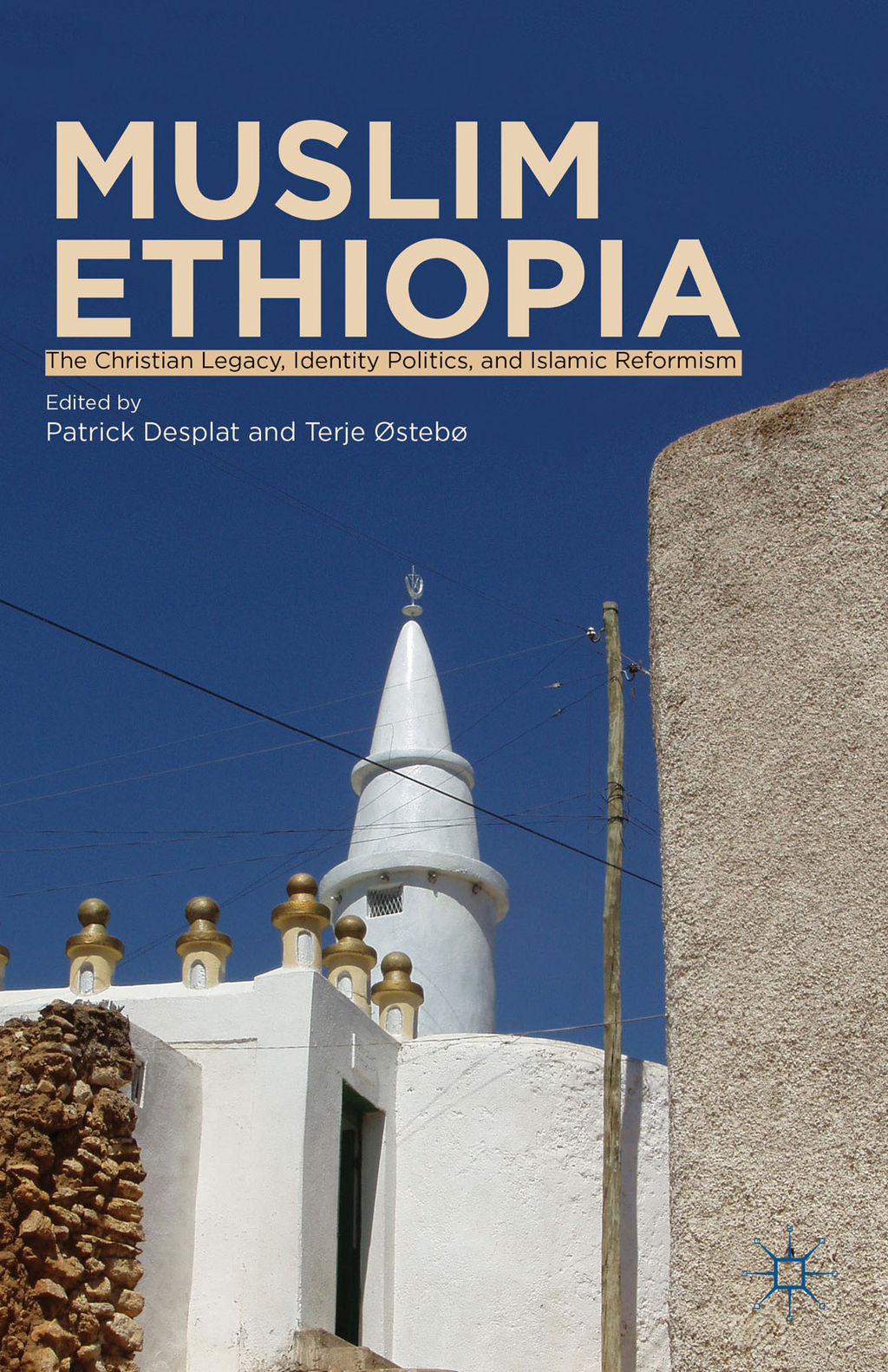 Muslim Ethiopia The Christian Legacy,  Identity Politics,  and Islamic Reformism