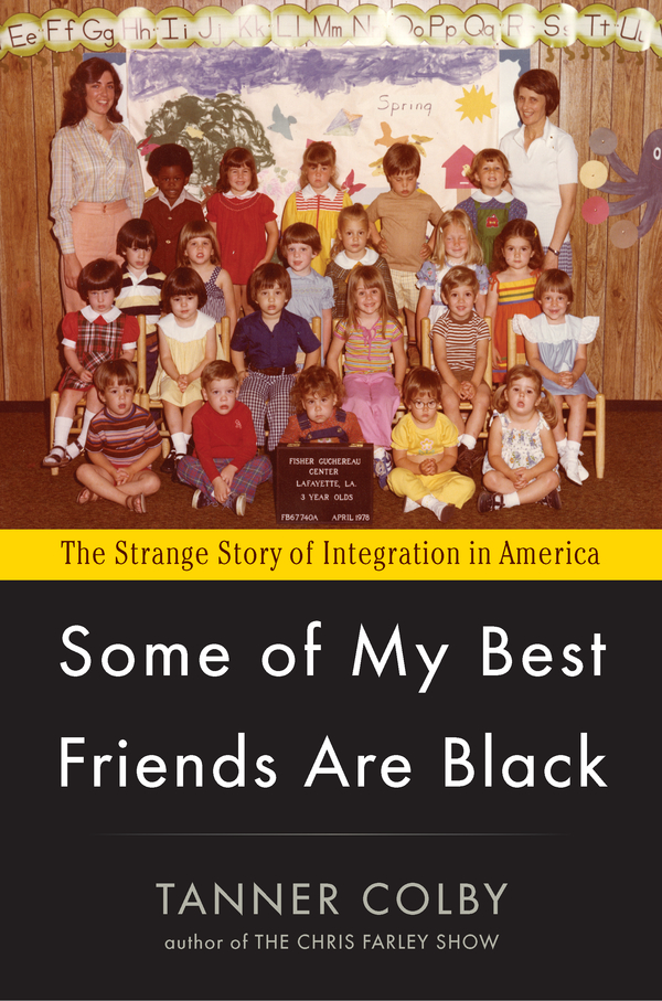 Some of My Best Friends Are Black By: Tanner Colby