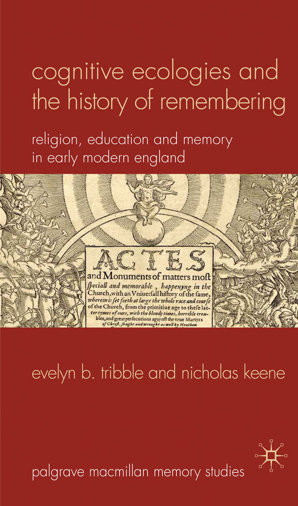 Cognitive Ecologies and the History of Remembering Religion,  Education and Memory in Early Modern England