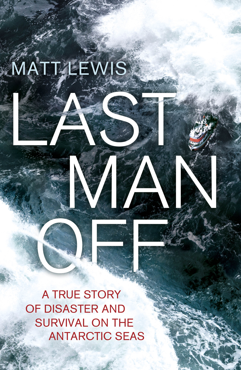 Last Man Off A True Story of Disaster and Survival on the Antarctic Seas