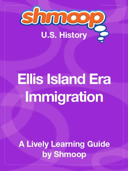 Shmoop US History Guide: Ellis Island Era Immigration By: Shmoop