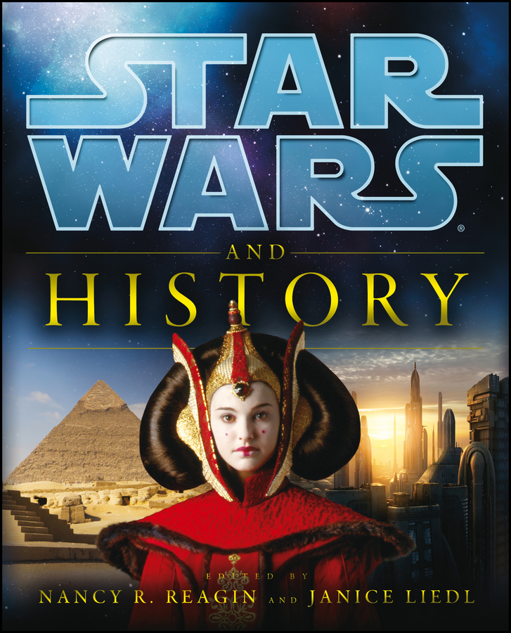 Star Wars and History By: Janice Liedl,Lucasfilm,Nancy Reagin