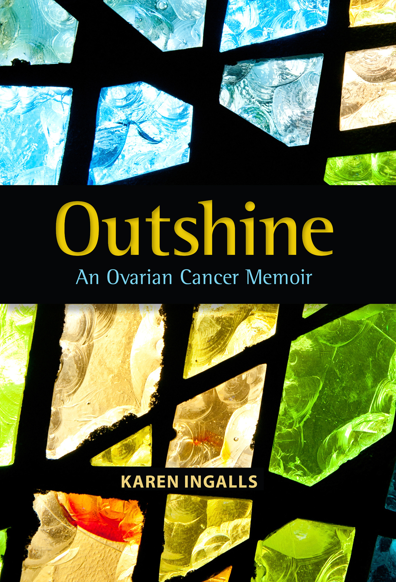 Outshine: An Ovarian Cancer Memoir By: Karen Ingalls