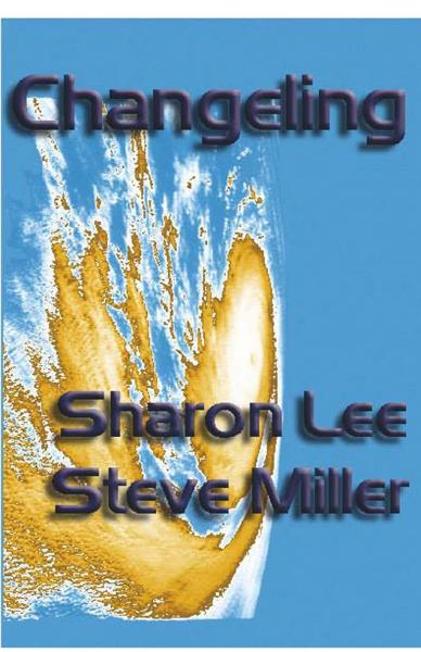 Changeling By: Sharon Lee and Steve Miller