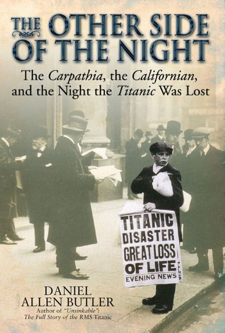 Other Side Of Night The Carpathia, The Californian And The Night The Titanic Was Lost By: Daniel Allen Butler