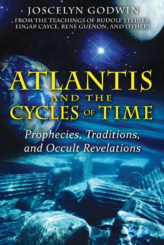Atlantis and the Cycles of Time: Prophecies, Traditions, and Occult Revelations By: Joscelyn Godwin
