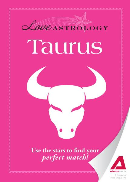 Love Astrology: Taurus: Use the stars to find your perfect match! By: Editors of Adams Media