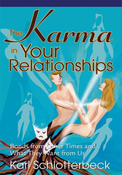 The Karma in Your Relationships By: Karl Schlotterbeck
