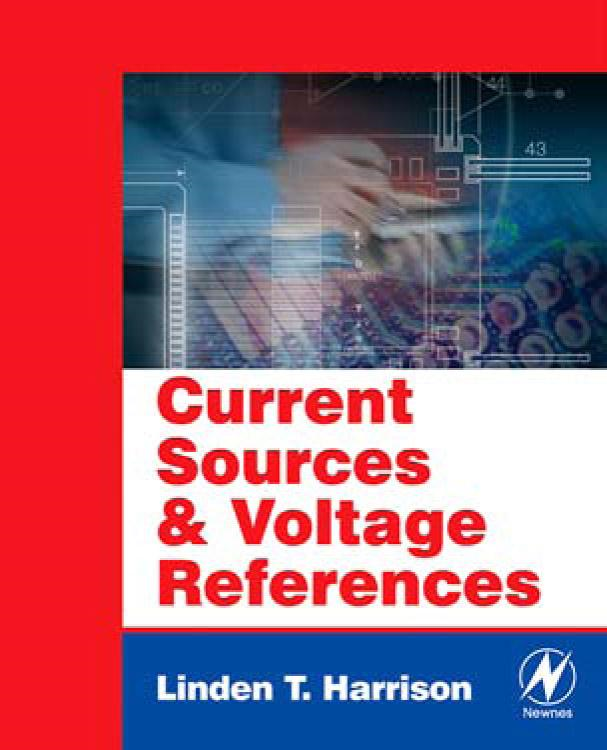 Current Sources and Voltage References: A Design Reference for Electronics Engineers By: Harrison, Linden T.