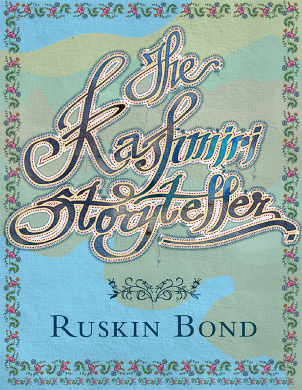 The Kashmiri Storyteller By: RUSKIN BOND