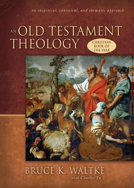 An Old Testament Theology By: Bruce K.   Waltke