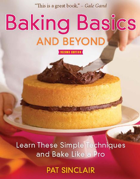 Baking Basics and Beyond By: Pat Sinclair