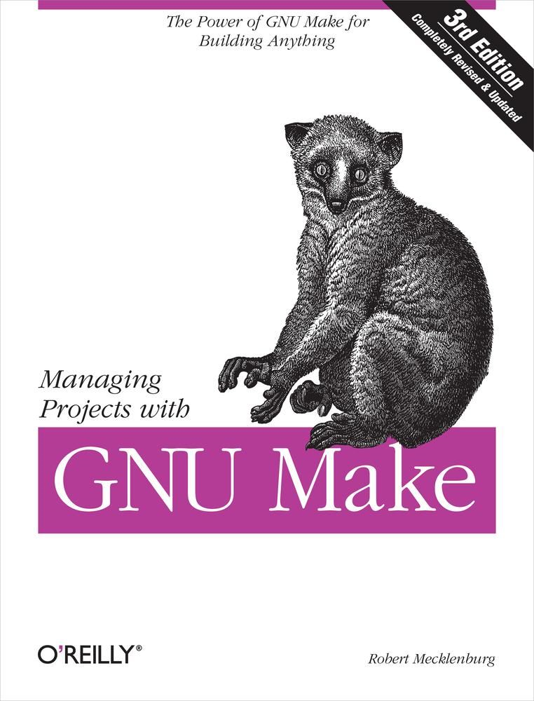 Managing Projects with GNU Make By: Robert Mecklenburg