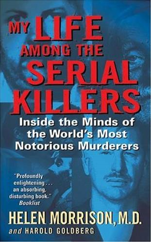 My Life Among the Serial Killers By: Harold Goldberg,Helen Morrison