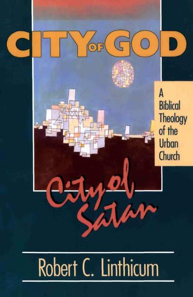 City of God, City of Satan By: Robert C.   Linthicum