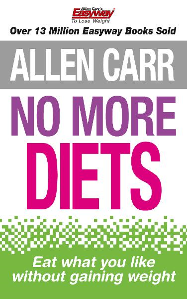 Allen Carr's No More Diets By: Allen Carr
