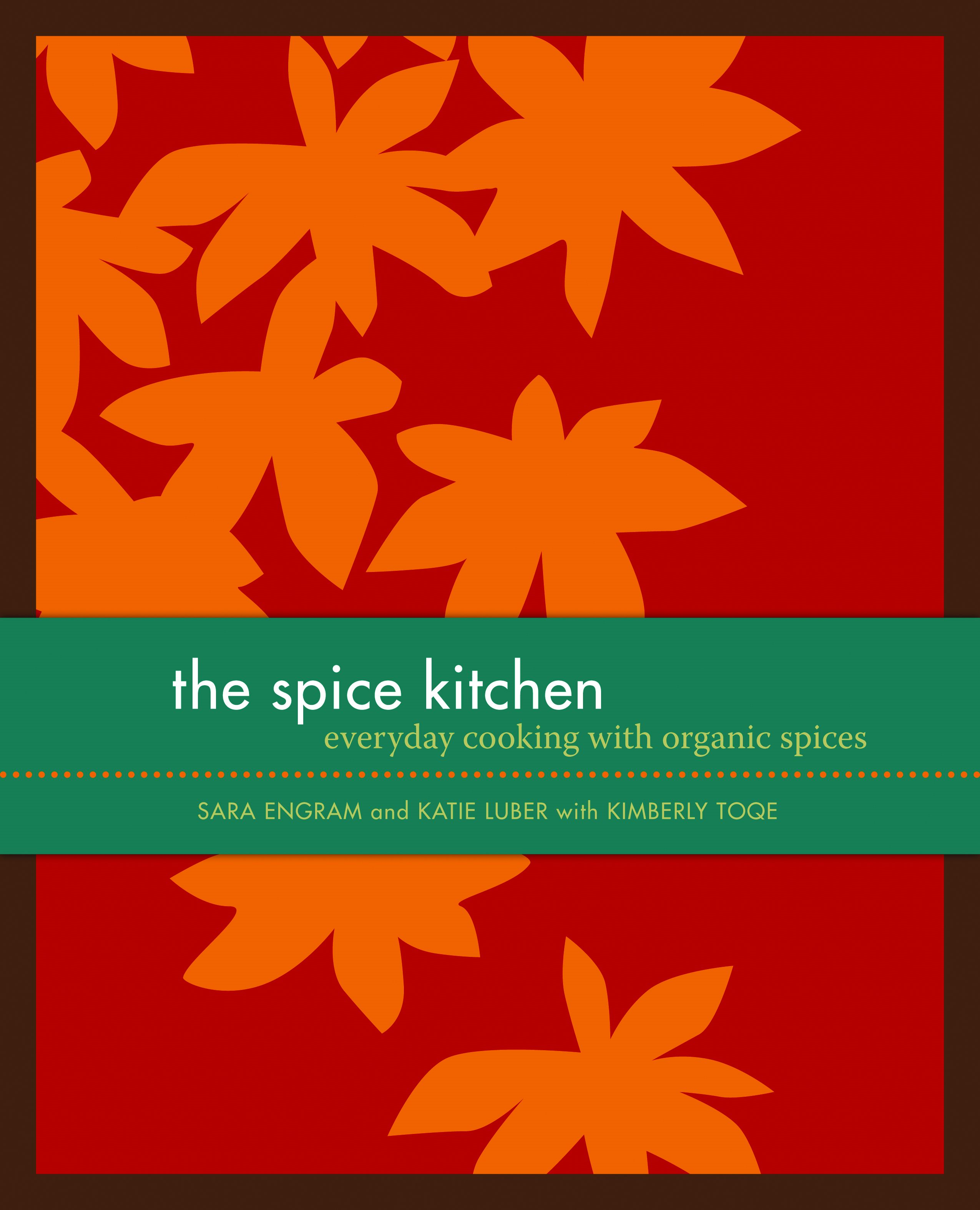 The Spice Kitchen: Everyday Cooking with Organic Spices