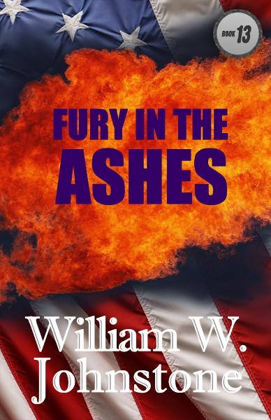 Fury In The Ashes By: William Johnstone
