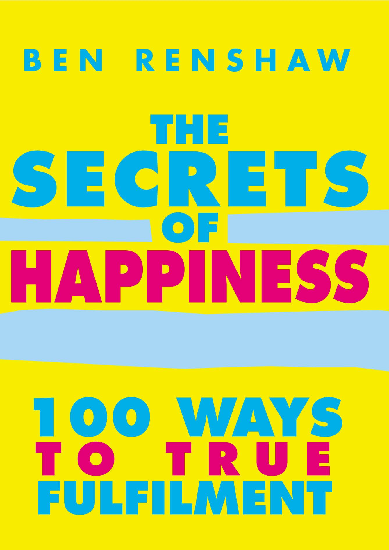 The Secrets Of Happiness By: Ben Renshaw