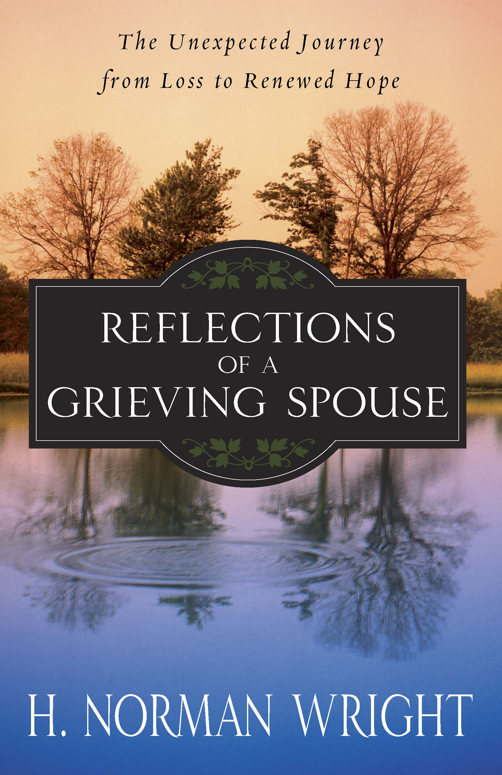 Reflections of a Grieving Spouse By: H. Norman Wright