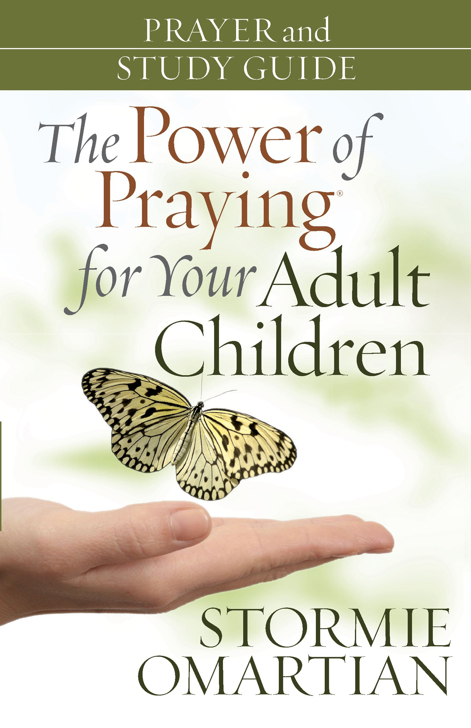The Power of Praying® for Your Adult Children Prayer and Study Guide By: Stormie Omartian