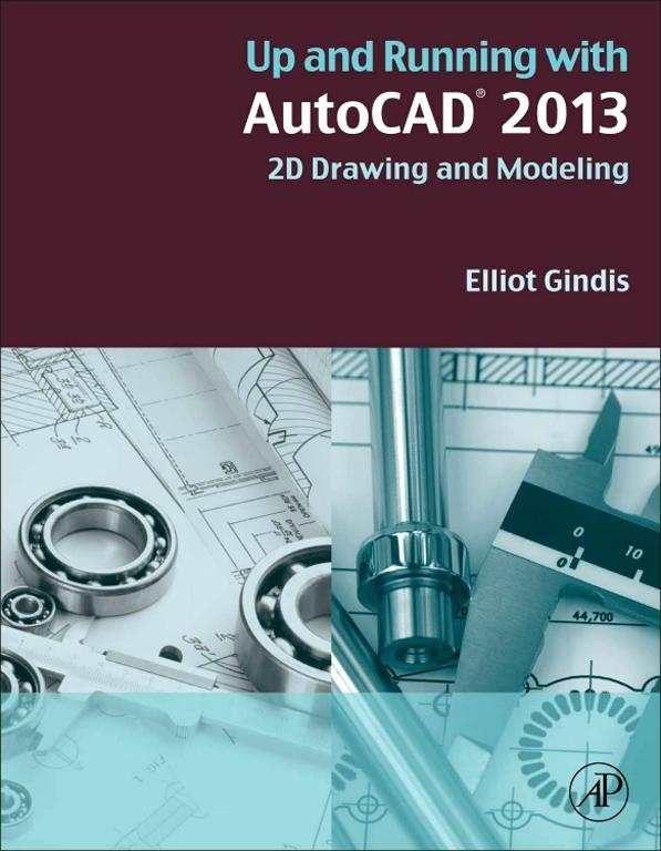 Up and Running with AutoCAD 2013 2D Drawing and Modeling