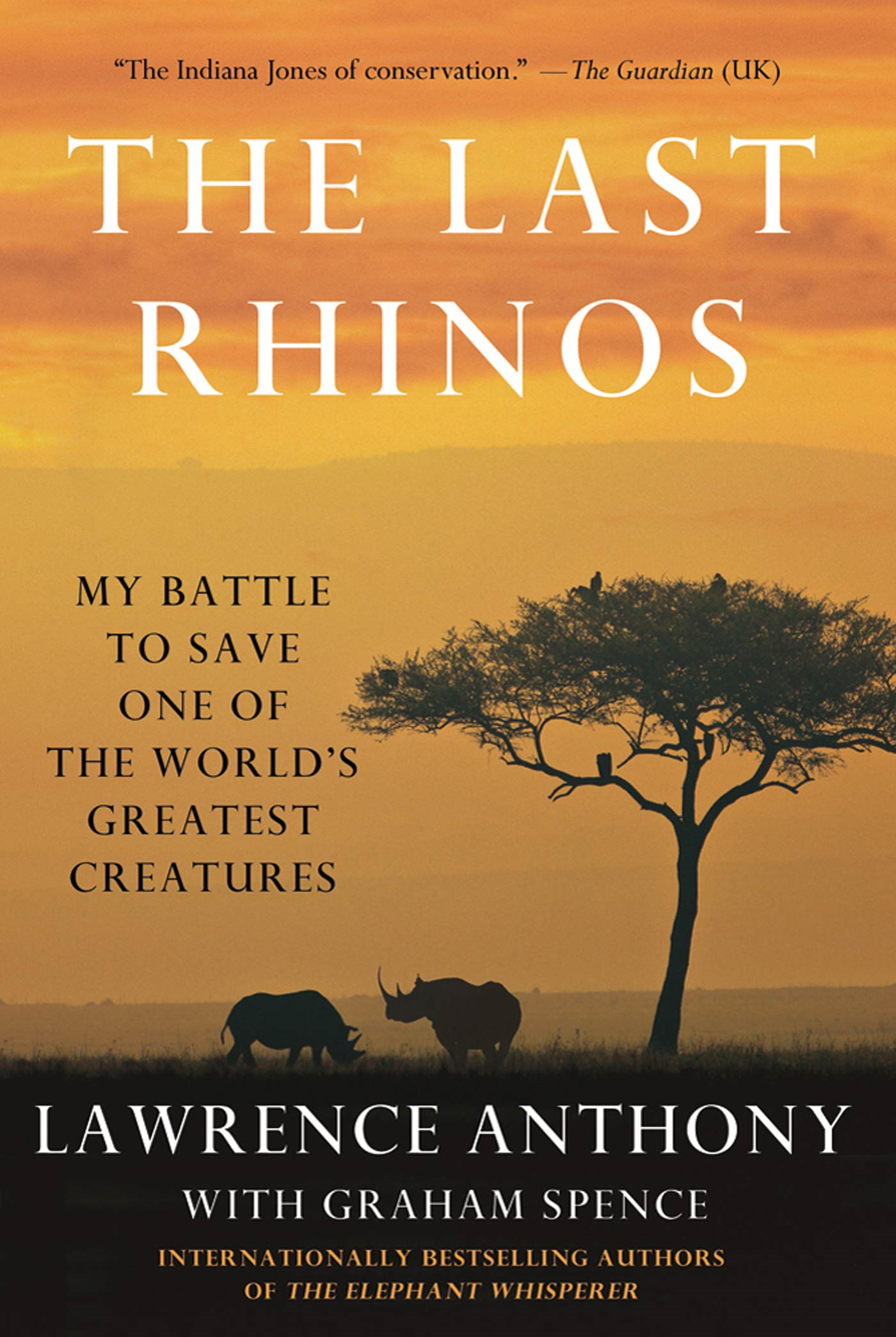The Last Rhinos By: Graham Spence,Lawrence Anthony