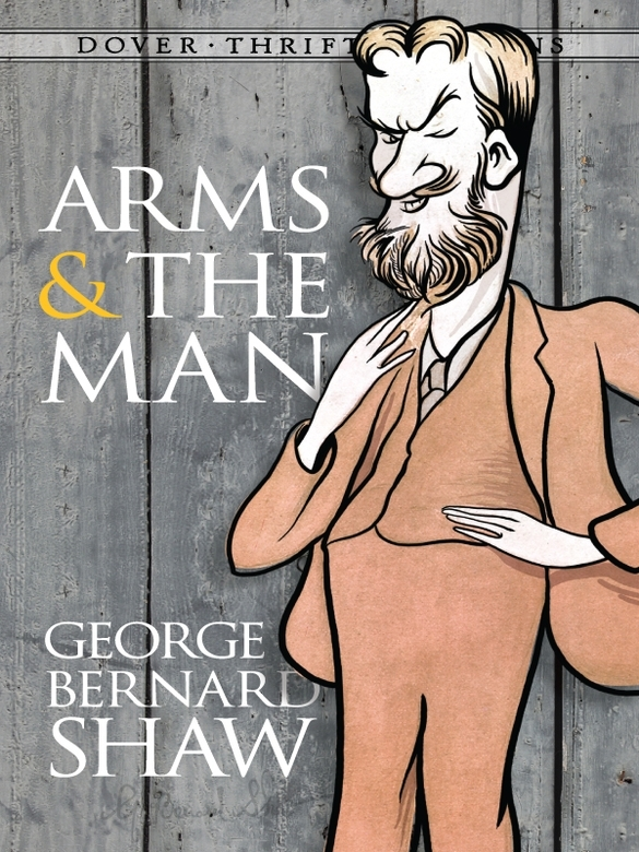 Arms and the Man By: George Bernard Shaw